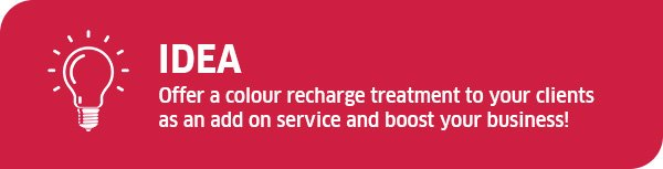 Idea - offer a colour recharge treatment to your clients as an add on service and boost your business!