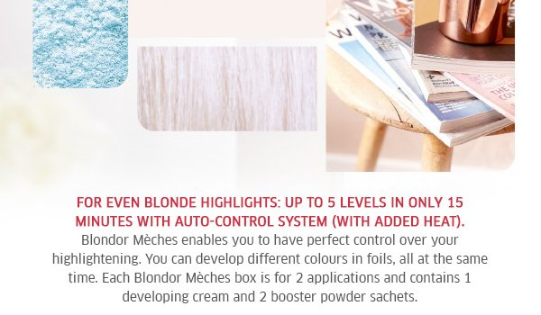 For even blonde highlights: Up to 5 levels in only 15 minutes with auto-control system (with added heat)