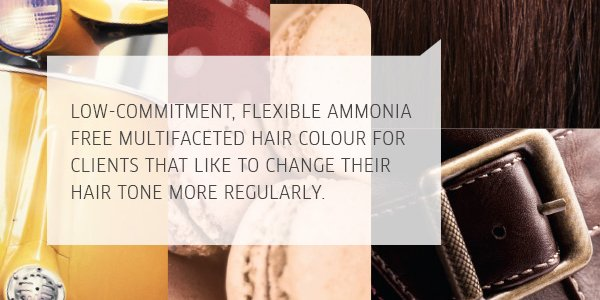 low-commitment, flexible ammonia free multifaceted hair colour for clients that like to change their hair tone more regularly